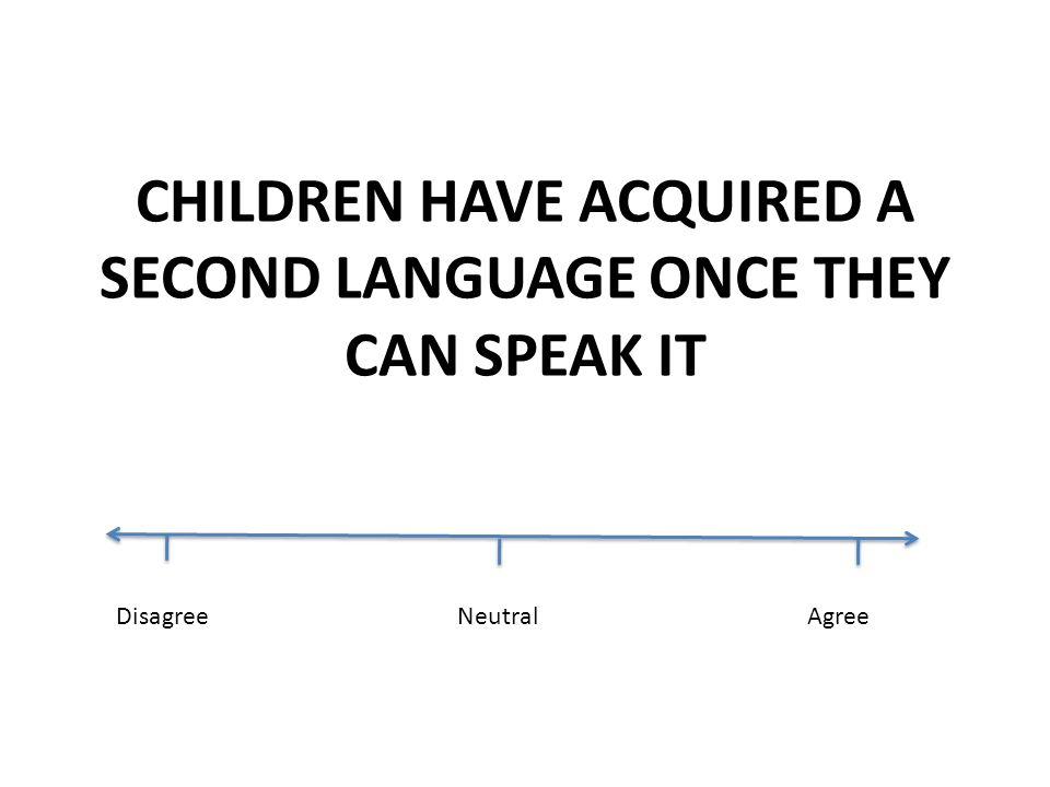CHILDREN HAVE ACQUIRED A SECOND LANGUAGE ONCE THEY CAN SPEAK IT