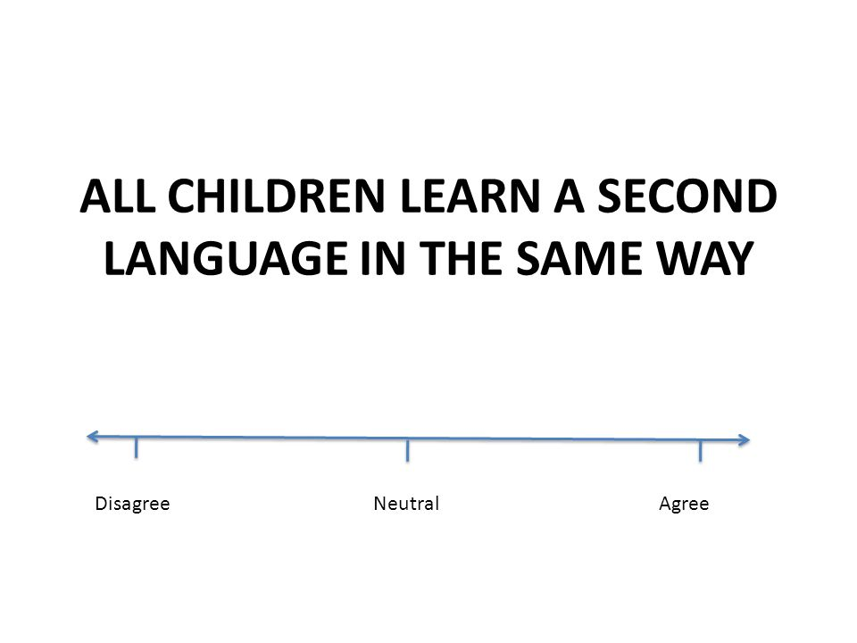 ALL CHILDREN LEARN A SECOND LANGUAGE IN THE SAME WAY