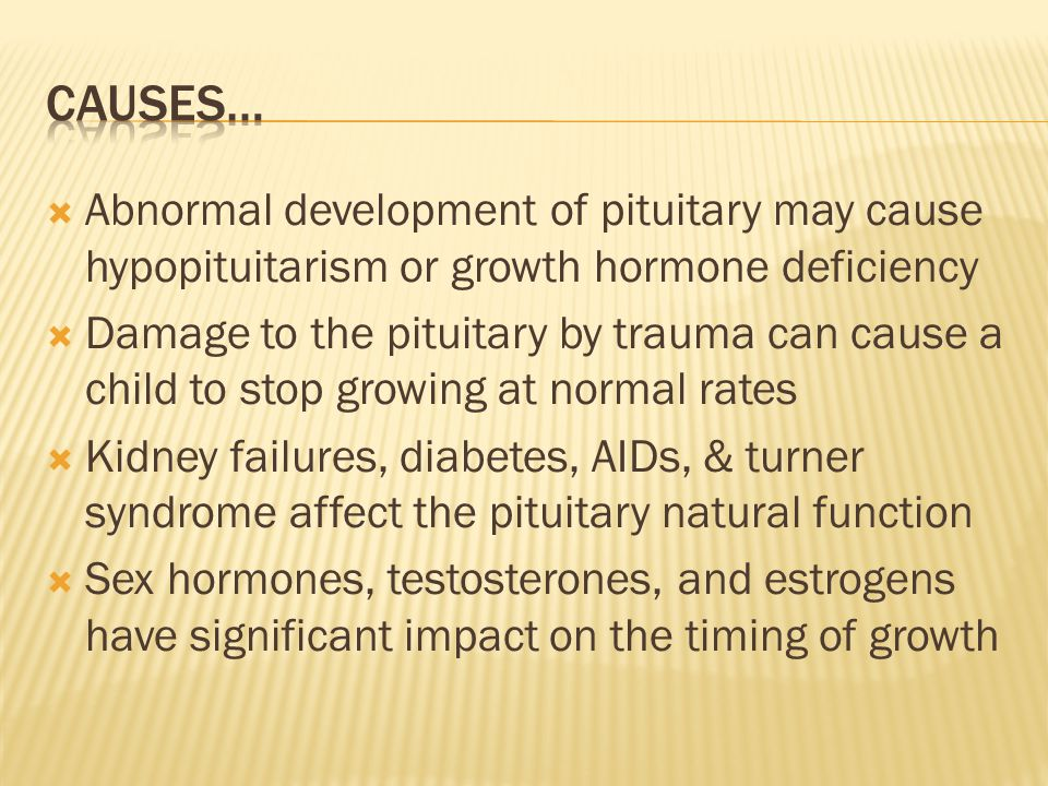 Causes… Abnormal development of pituitary may cause hypopituitarism or growth hormone deficiency.