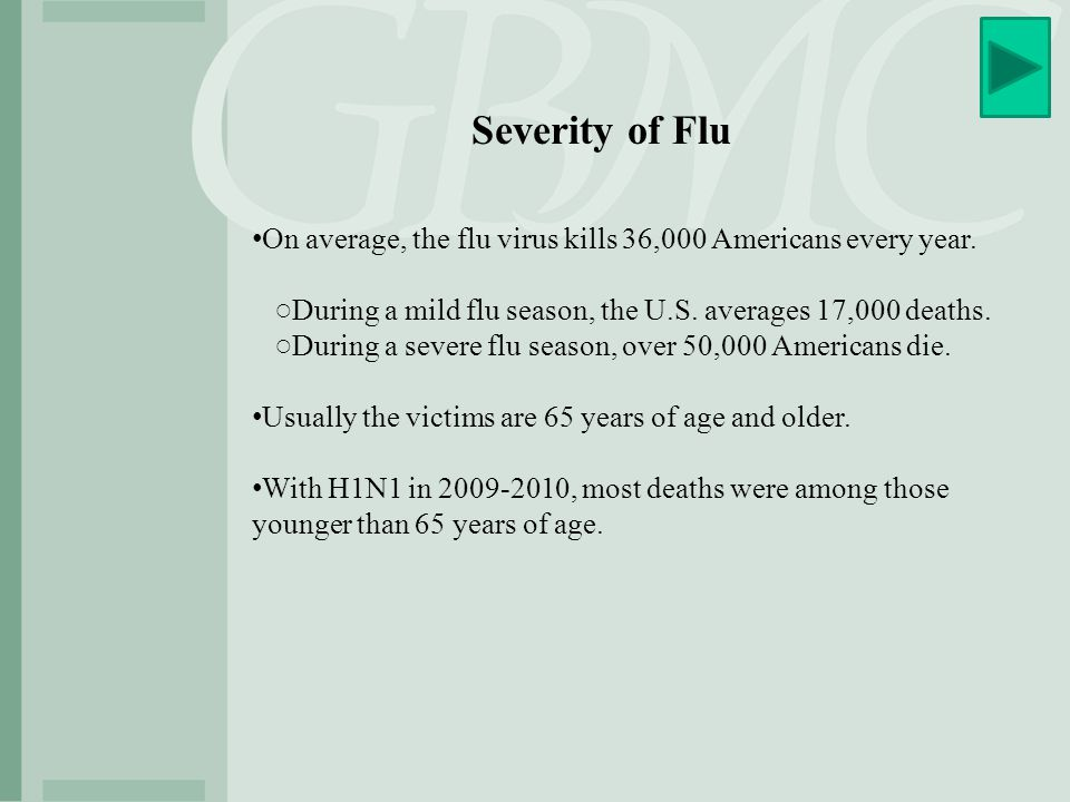 Severity of Flu On average, the flu virus kills 36,000 Americans every year. ○During a mild flu season, the U.S. averages 17,000 deaths.