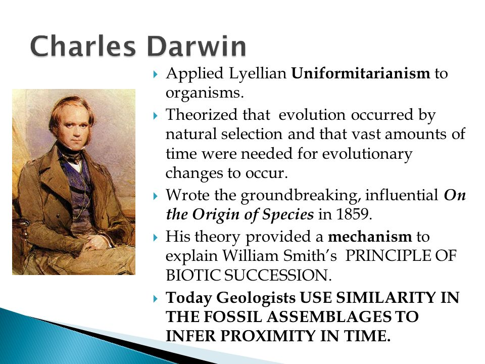 Charles Darwin Applied Lyellian Uniformitarianism to organisms.