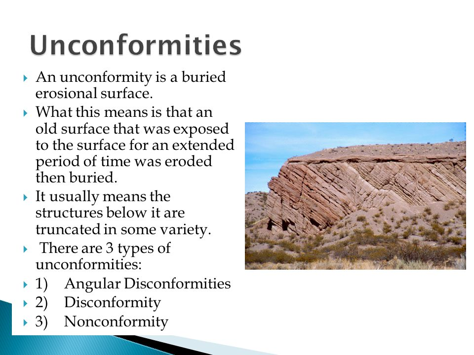 Unconformities An unconformity is a buried erosional surface.