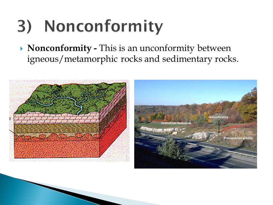 3) Nonconformity Nonconformity - This is an unconformity between igneous/metamorphic rocks and sedimentary rocks.