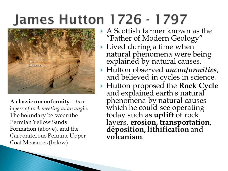 James Hutton 1726 - 1797 A Scottish farmer known as the Father of Modern Geology