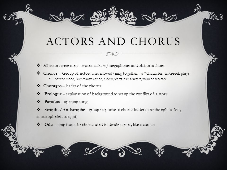 Actors and Chorus All actors were men – wore masks w/megaphones and platform shoes.