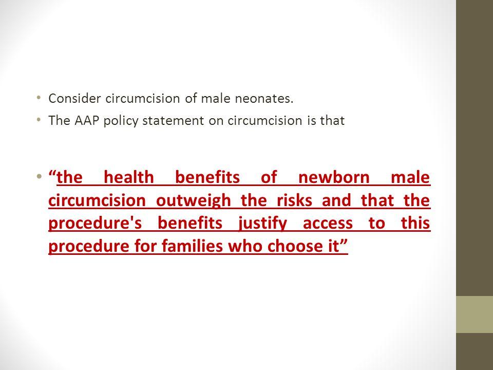 Consider circumcision of male neonates.