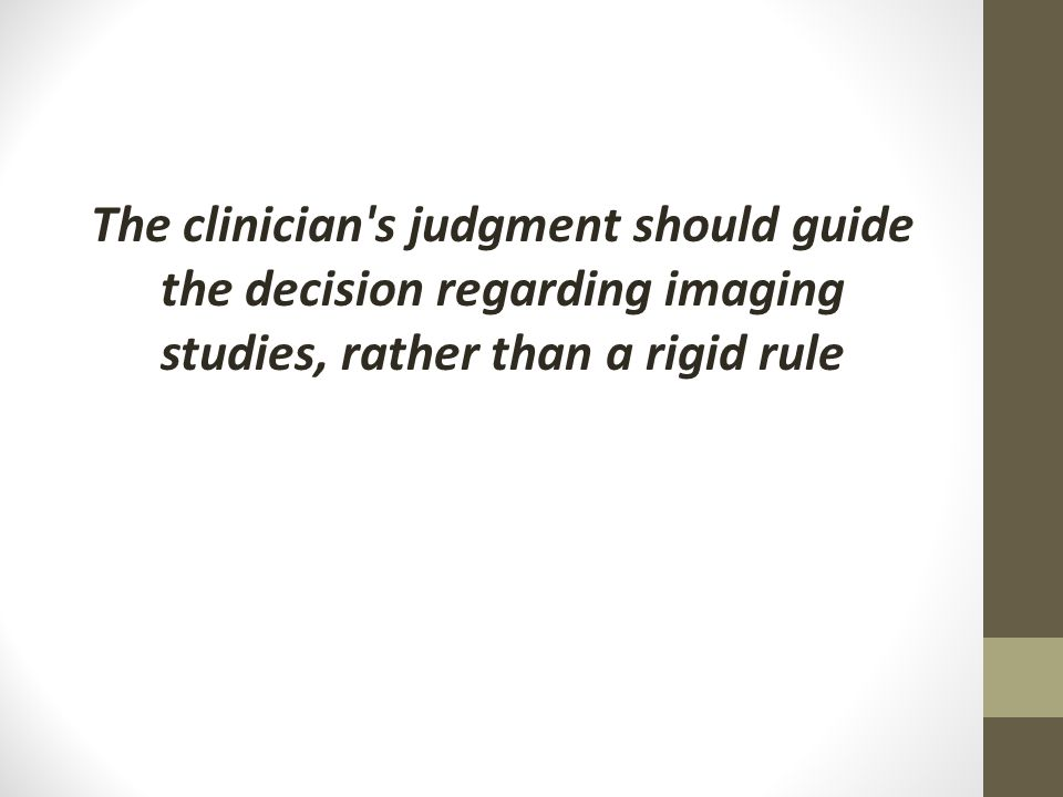 The clinician s judgment should guide the decision regarding imaging studies, rather than a rigid rule