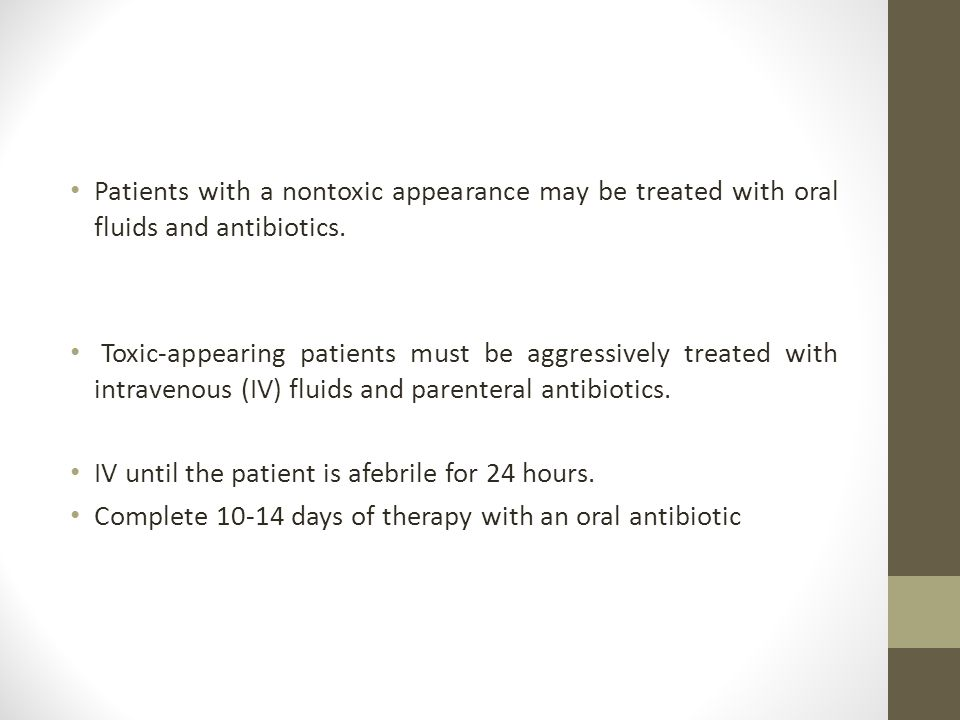 Patients with a nontoxic appearance may be treated with oral fluids and antibiotics.