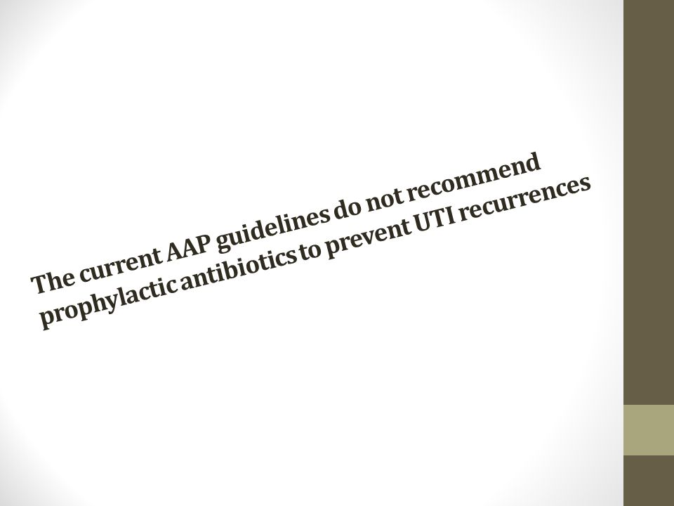 The current AAP guidelines do not recommend prophylactic antibiotics to prevent UTI recurrences