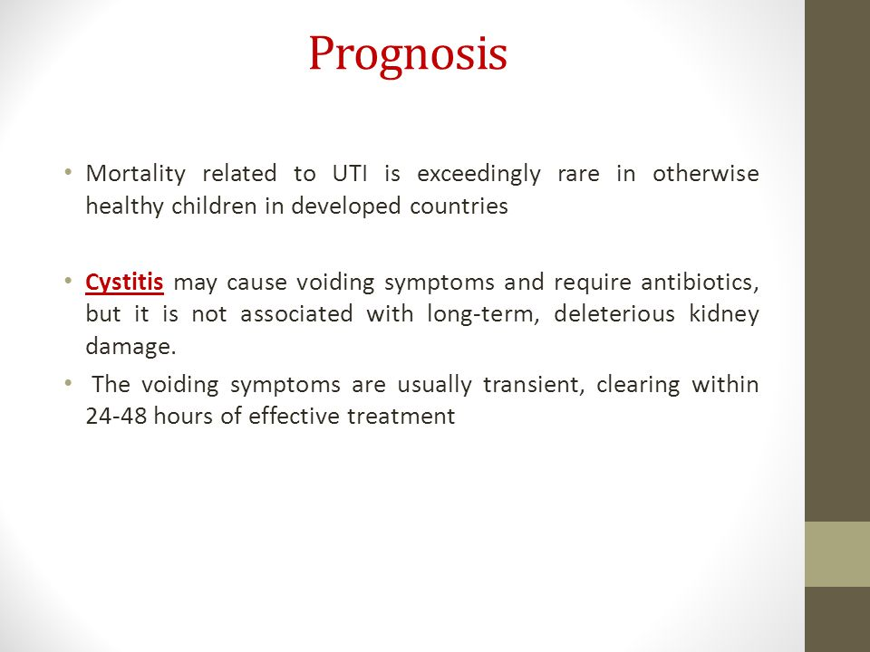Prognosis Mortality related to UTI is exceedingly rare in otherwise healthy children in developed countries.
