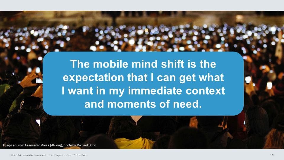 The mobile mind shift is the expectation that I can get what I want in my immediate context and moments of need.