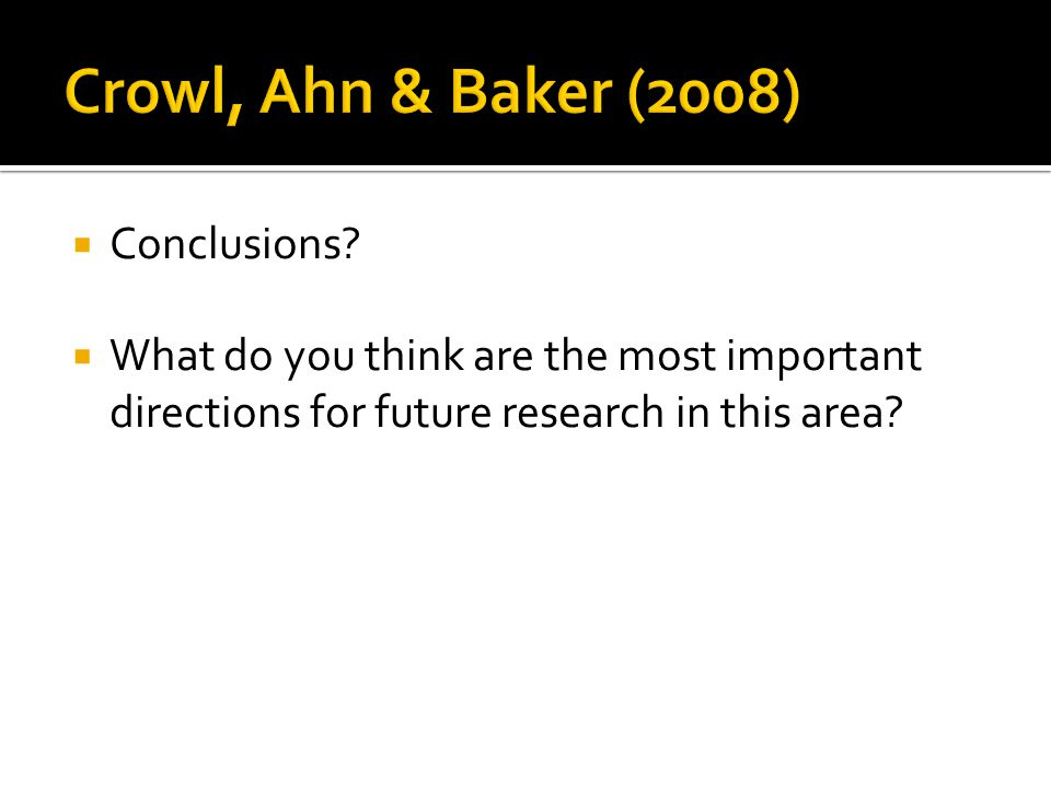 Crowl, Ahn & Baker (2008) Conclusions