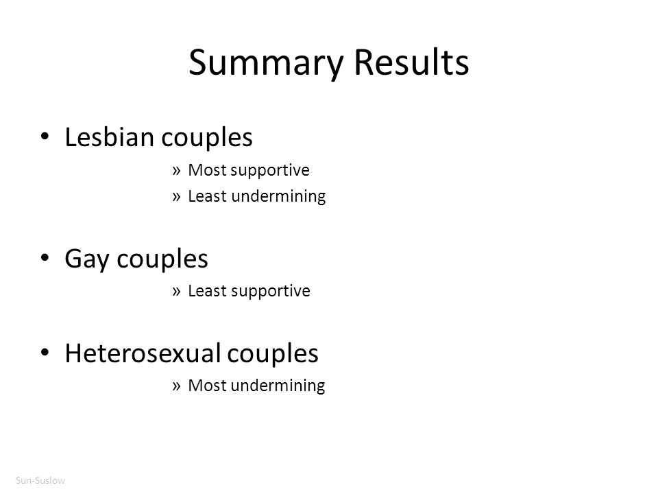 Summary Results Lesbian couples Gay couples Heterosexual couples