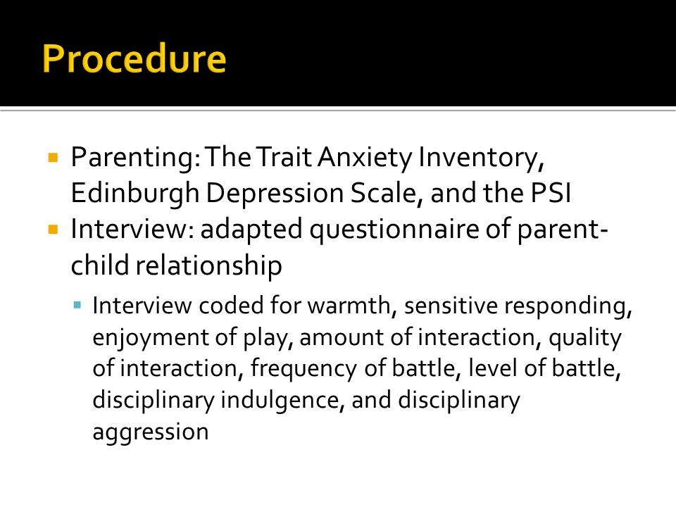 Procedure Parenting: The Trait Anxiety Inventory, Edinburgh Depression Scale, and the PSI.