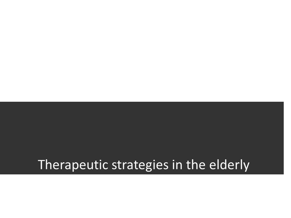 Therapeutic strategies in the elderly