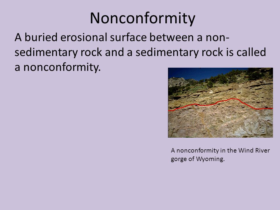 Nonconformity A buried erosional surface between a non-sedimentary rock and a sedimentary rock is called a nonconformity.
