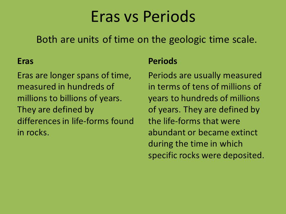 Eras vs Periods Both are units of time on the geologic time scale.
