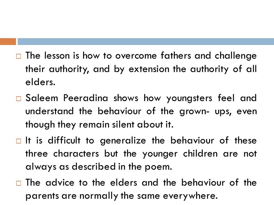 The lesson is how to overcome fathers and challenge their authority, and by extension the authority of all elders.