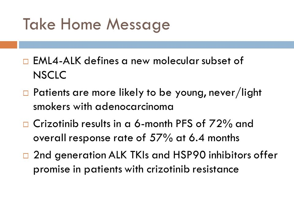 Take Home Message EML4-ALK defines a new molecular subset of NSCLC