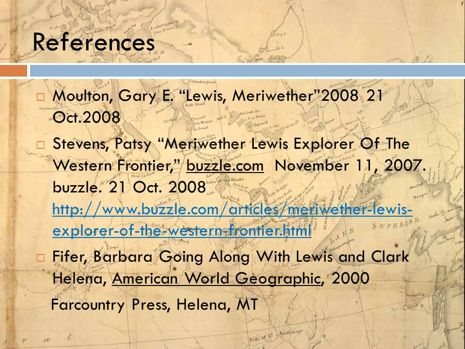 References Moulton, Gary E. Lewis, Meriwether 2008 21 Oct.2008
