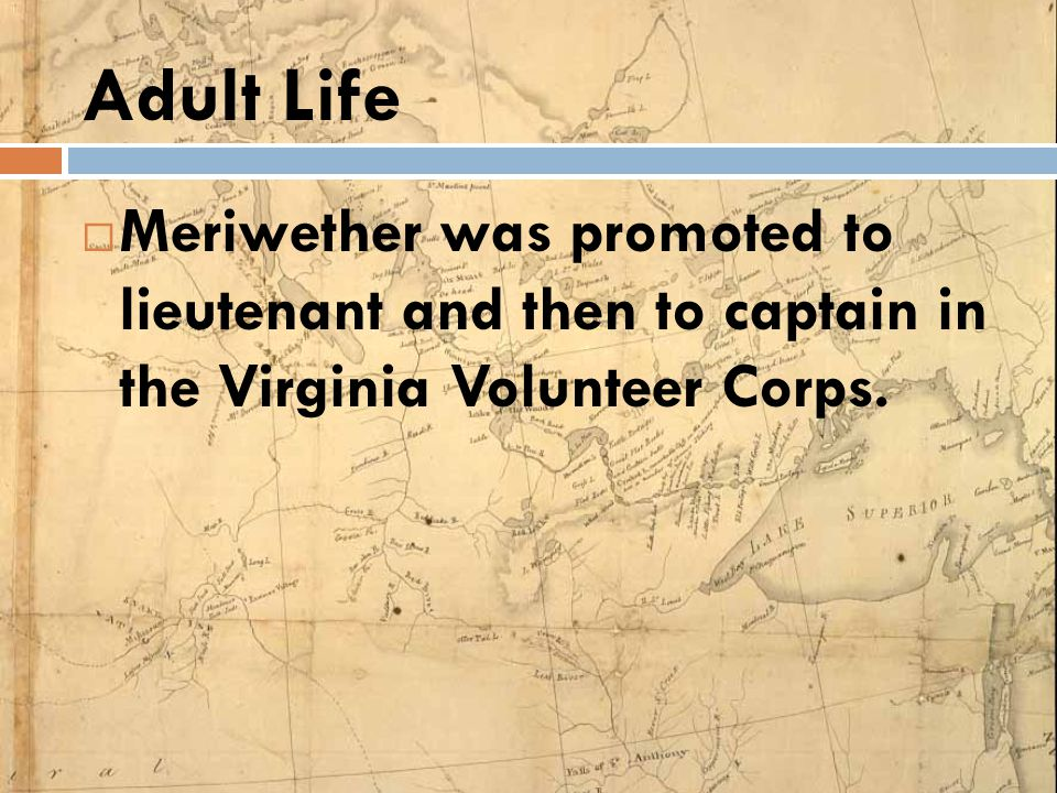 Adult Life Meriwether was promoted to lieutenant and then to captain in the Virginia Volunteer Corps.