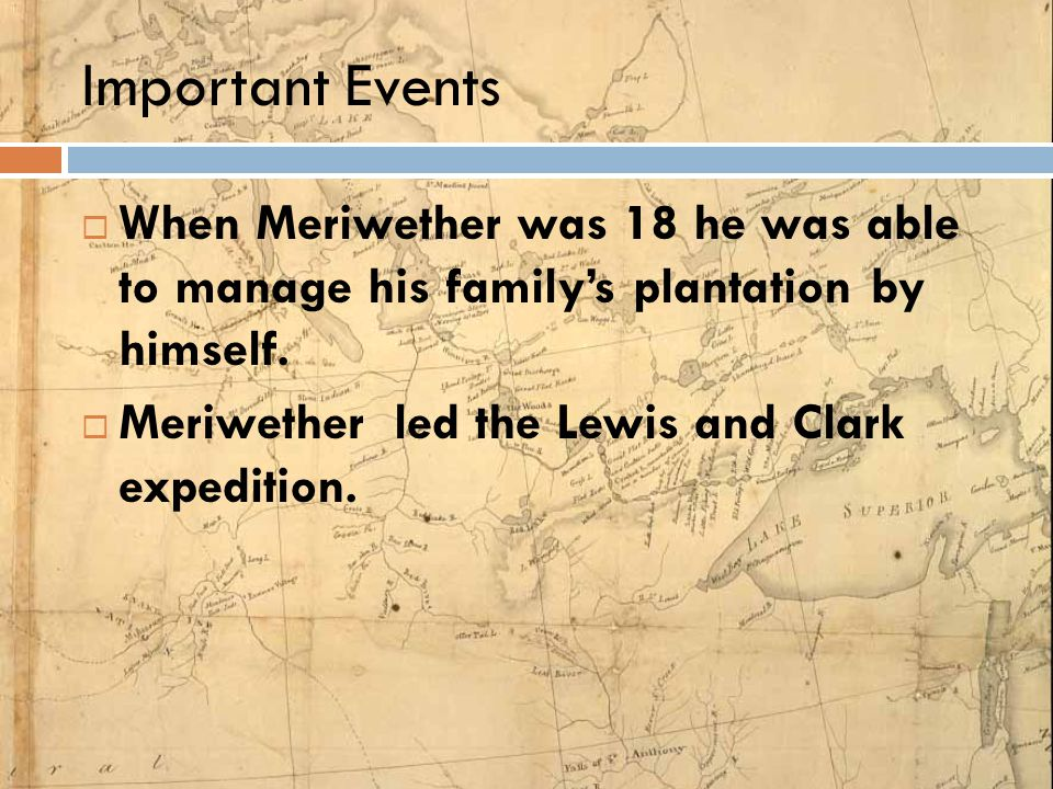Important Events When Meriwether was 18 he was able to manage his family's plantation by himself.