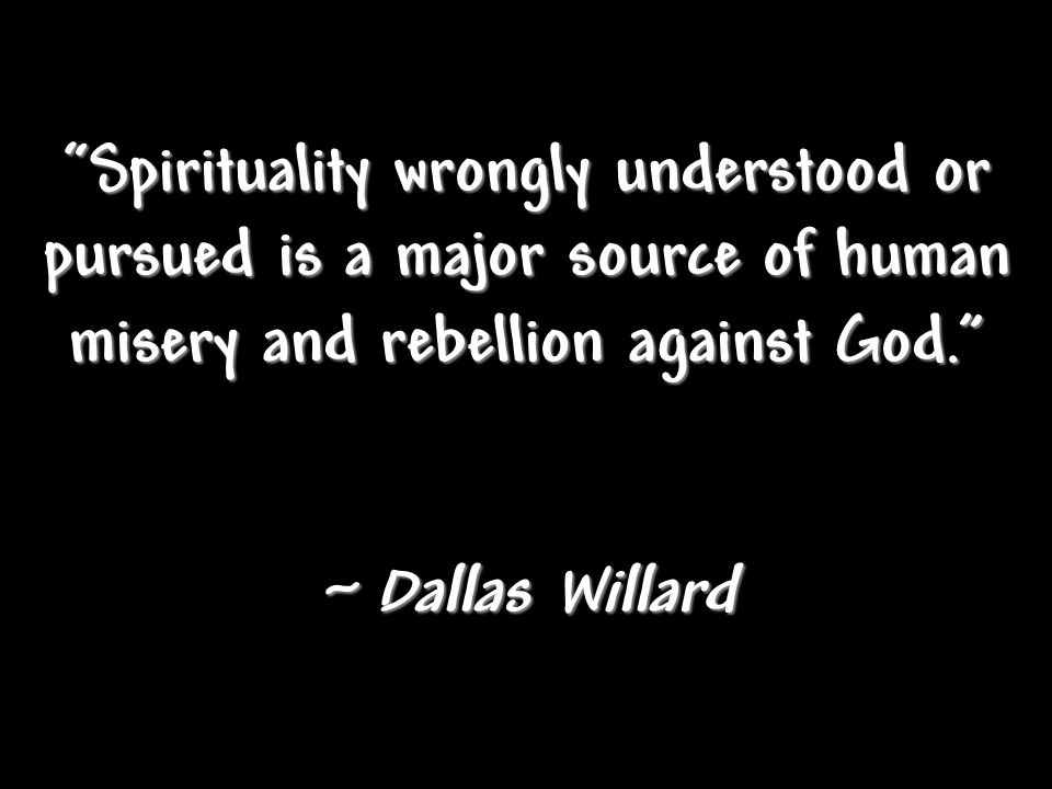 Spirituality wrongly understood or pursued is a major source of human misery and rebellion against God.