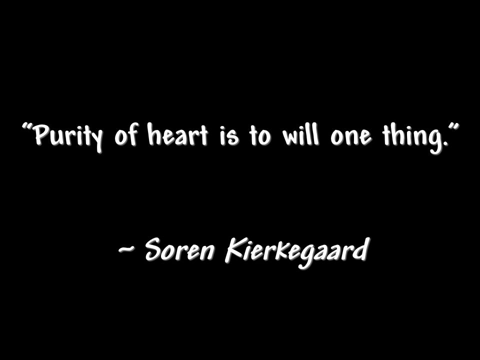Purity of heart is to will one thing.