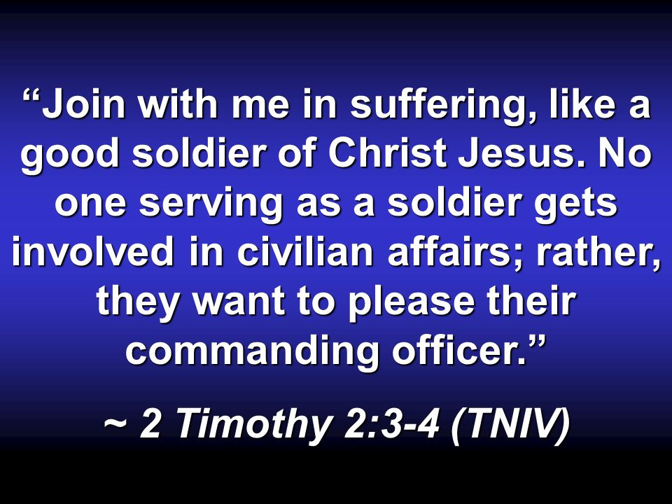 Join with me in suffering, like a good soldier of Christ Jesus