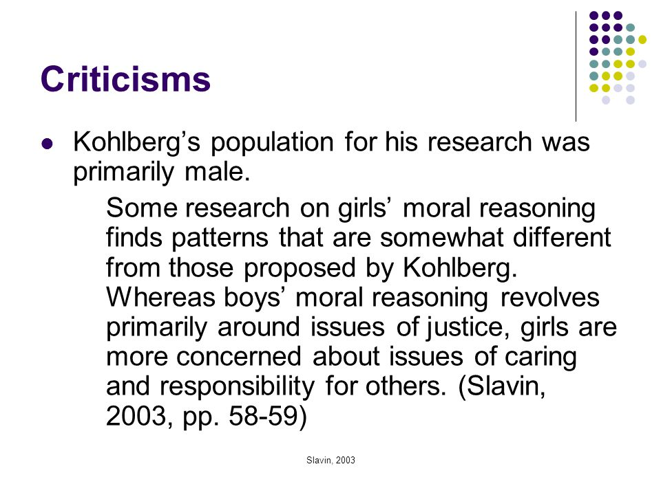 Criticisms Kohlberg's population for his research was primarily male.