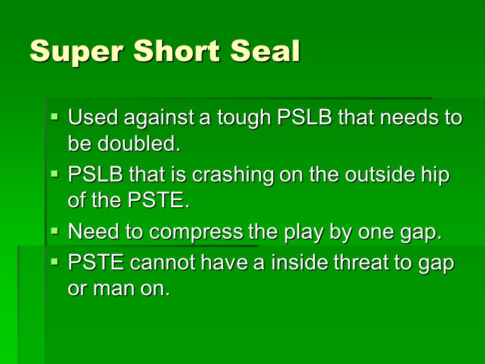 Super Short Seal Used against a tough PSLB that needs to be doubled.