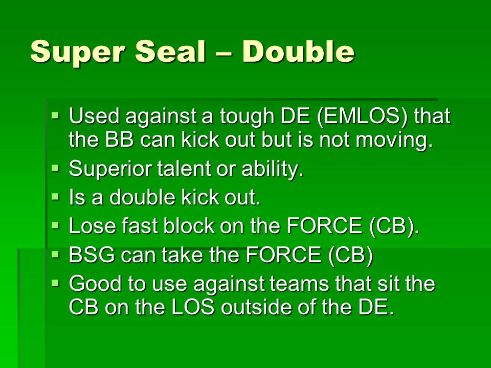Super Seal – Double Used against a tough DE (EMLOS) that the BB can kick out but is not moving. Superior talent or ability.