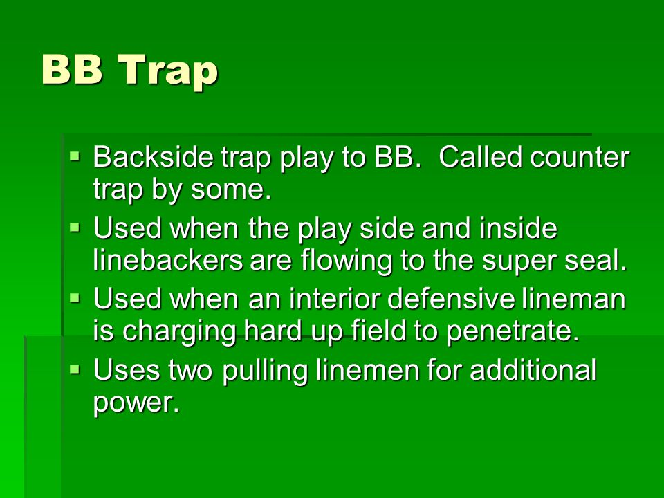 BB Trap Backside trap play to BB. Called counter trap by some.