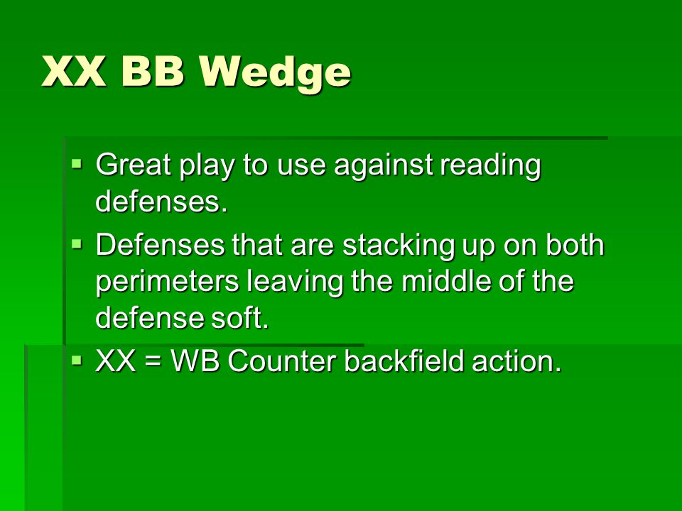 XX BB Wedge Great play to use against reading defenses.
