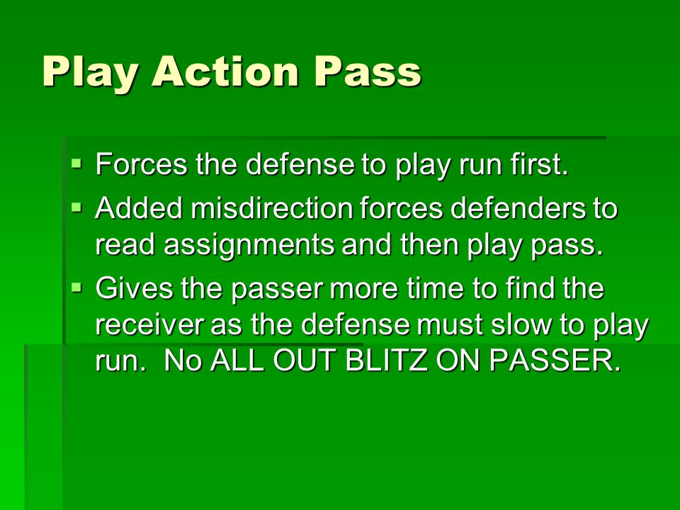 Play Action Pass Forces the defense to play run first.