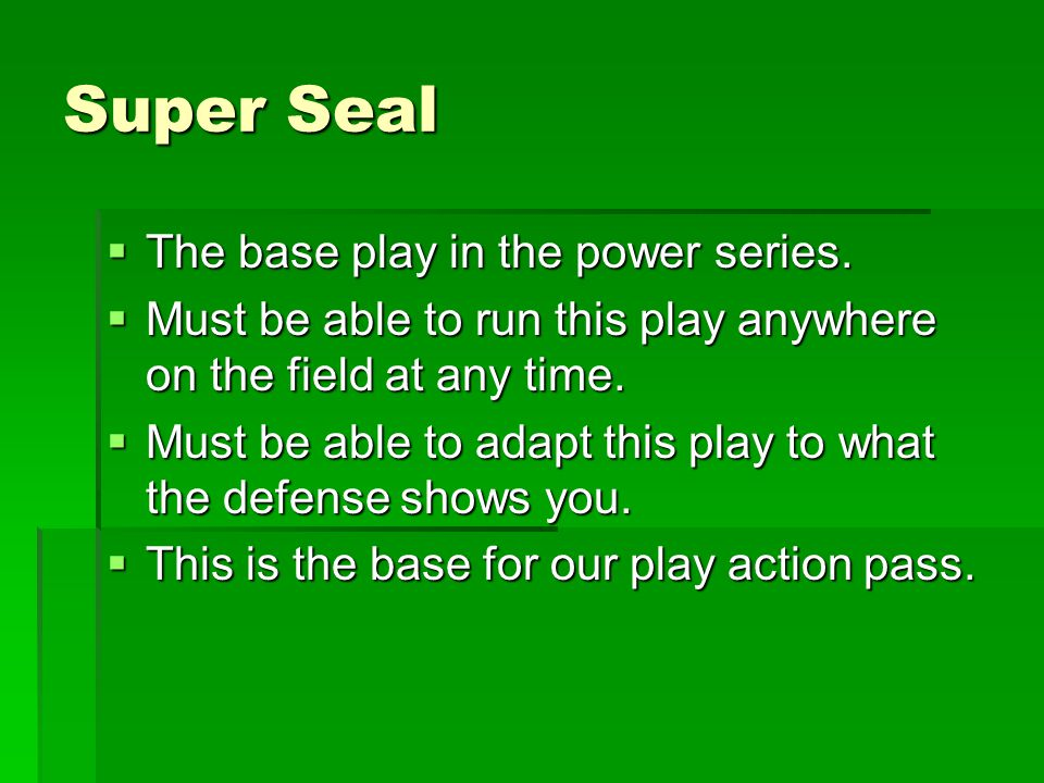 Super Seal The base play in the power series.
