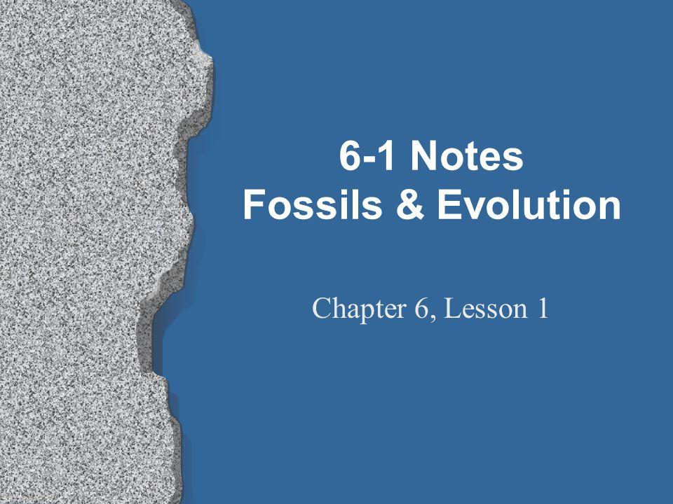 6-1 Notes Fossils & Evolution