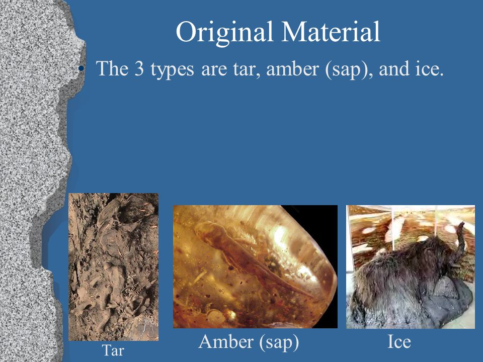 Original Material The 3 types are tar, amber (sap), and ice.