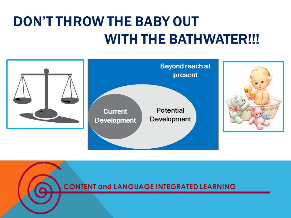Don't throw the baby out with the bathwater!!!