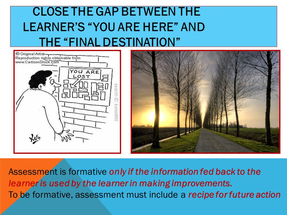 Close the gap between the learner's you are here and the final destination