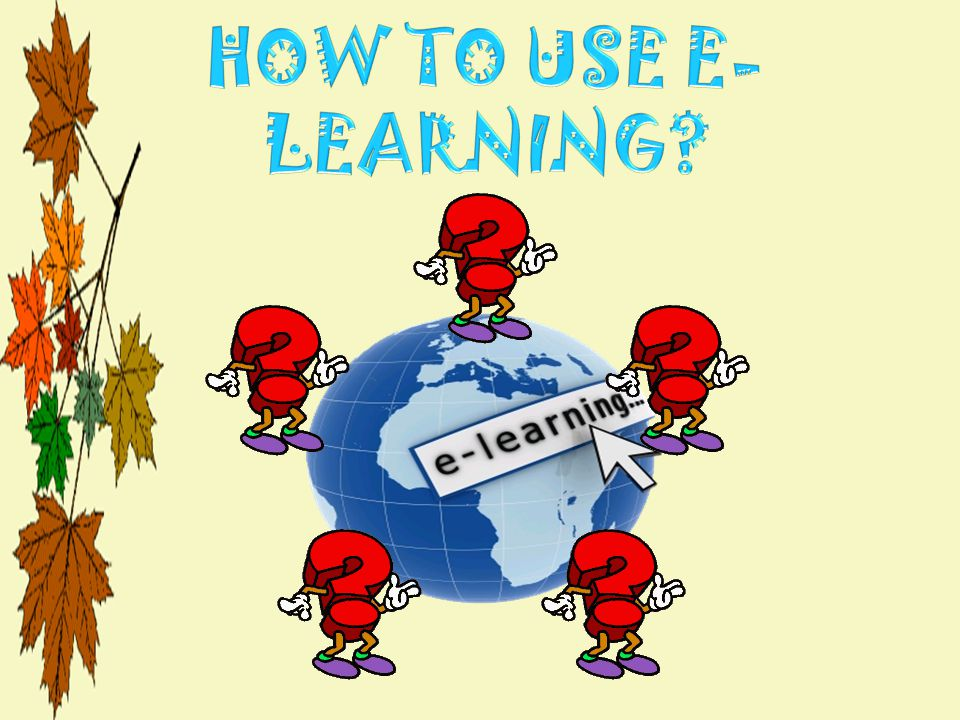 HOW TO USE E-LEARNING