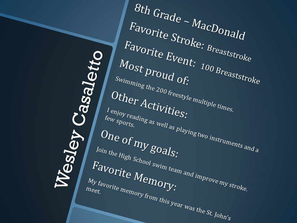Wesley Casaletto 8th Grade – MacDonald Favorite Stroke: Breaststroke