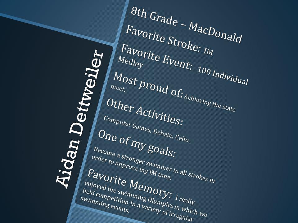 Aidan Dettweiler 8th Grade – MacDonald Favorite Stroke: IM