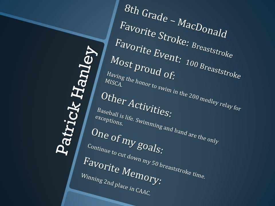 Patrick Hanley 8th Grade – MacDonald Favorite Stroke: Breaststroke