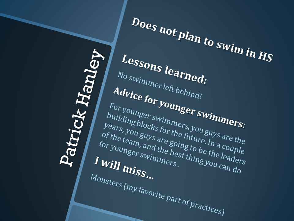 Patrick Hanley Does not plan to swim in HS Lessons learned: