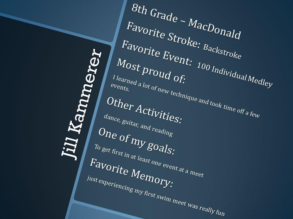 Jill Kammerer 8th Grade – MacDonald Favorite Stroke: Backstroke