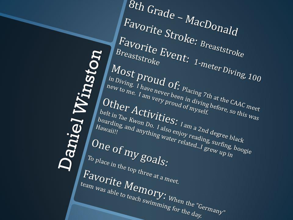 Daniel Winston 8th Grade – MacDonald Favorite Stroke: Breaststroke