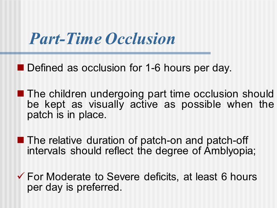Part-Time Occlusion Defined as occlusion for 1-6 hours per day.
