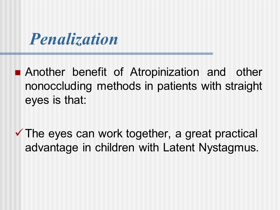 Penalization Another benefit of Atropinization and other nonoccluding methods in patients with straight eyes is that: