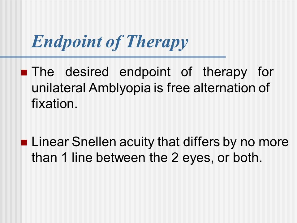Endpoint of Therapy The desired endpoint of therapy for unilateral Amblyopia is free alternation of fixation.